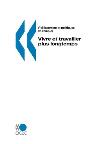 Vieillissement et politiques de l'emploi/Ageing and Employment Policies Vivre et travailler plus longtemps (French Edition) pdf