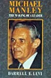Michael Manley : The Making of a Leader, Levi, Darrell E., 0820312215