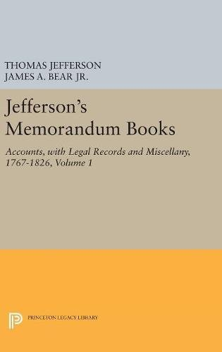 Jefferson`s Memorandum Books, Volume 1 – Accounts, with Legal Records and Miscellany, 1767–1826