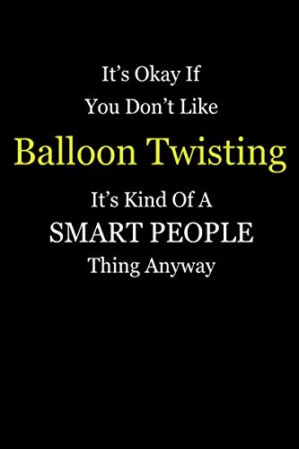 It's Okay If You Don't Like Balloon Twisting It's Kind Of A Smart People Thing Anyway: Girl Power Journal Notebook