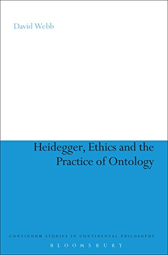 Heidegger, Ethics and the Practice of Ontology (Continuum Studies in Continental Philosophy)