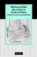 The Empire of the Qara Khitai in Eurasian History: Between China and the Islamic World (Cambridge Studies in Islamic Civilization)