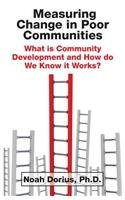 Measuring Change in Poor Communities: What is Community Development and How do We Know it Works?