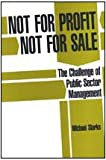 Not for Profit, Not for Sale Vol. 6 : The Challenge of Public Sector Management, Starks, Michael, 0946967377