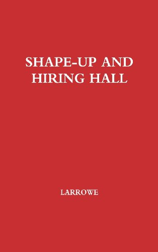 Shape-Up and Hiring Hall: A Comparison of Hiring Methods and Labor Relations on the New York and Seattle Waterfronts