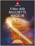 Il libro delle bacchette magiche. Con gadget