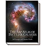 The Arp Atlas of Peculiar Galaxies : A Chronicle and Observer's Guide, Kanipe, Jeff and Webb, Dennis, 094339676X