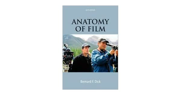 The Anatomy Of Film 6th Sixth Edition Text Only Bernard F Dick