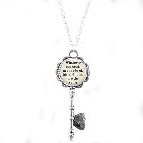 Whatever Our Souls are Made of, His and Mine are The Same, Wuthering Heights Quote Key Necklace Literary Jewelry