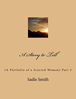 A Story to Tell (A Story to Tell (A Portfolio of a Scarred Woman) Part 2)