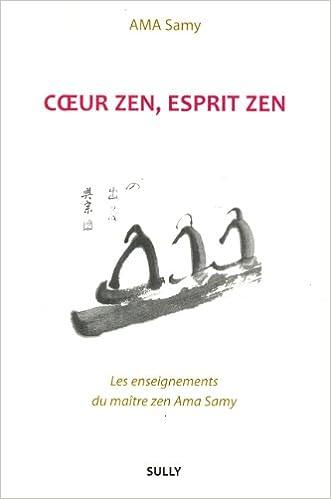 Livres à télécharger gratuitement numéro isbn Coeur zen, esprit zen : Les enseignements du maître zen Ama Samy by Ama Samy CHM