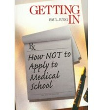 [(Getting in: How Not to Apply to Medical School)] [Author: Paul Jung] published on (December, 1999)