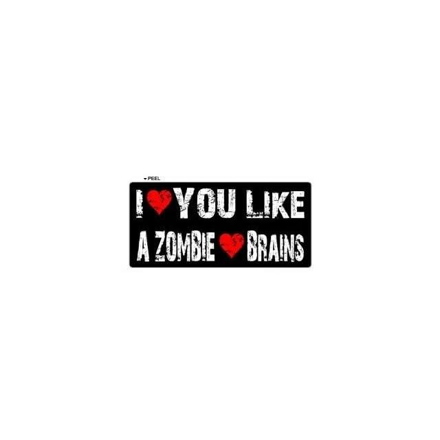 I Love You Like a Zombie Loves Brains   Window Bumper Locker Sticker