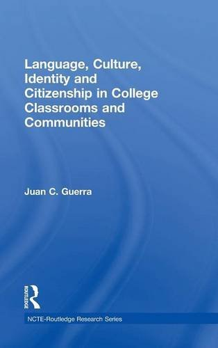 Language, Culture, Identity and Citizenship in College Classrooms and Communities (NCTE-Routledge Research Series) by Juan C Guerra