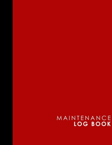 Maintenance Log Book: Repairs And Maintenance Record Book for Cars, Trucks, Motorcycles and Other Vehicles, Red Cover (Maintenance Log Books) (Volume 47)