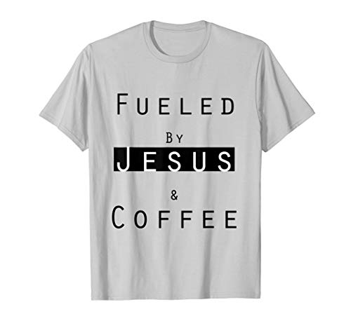Fueled by Coffee and Jesus T-shirt (Fueled By Jesus And Coffee T Shirt)