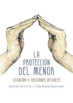 La Protección Del Menor: Situación y cuestiones actuales por López San Luis, Rocío,Bastante Granell, Víctor