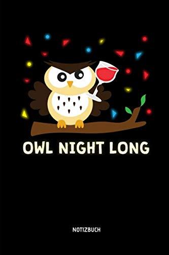 (Owl Night Long - Notizbuch: Lustiges Liniertes Eulen Notizbuch. Tolle Zubehör & Geschenk Idee für Eulen Liebhaber. (German Edition))