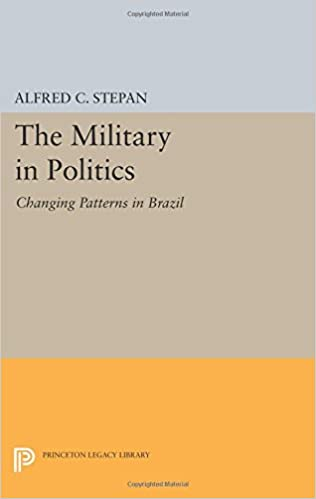 The Military in Politics: Changing Patterns in Brazil (Princeton Legacy Library)