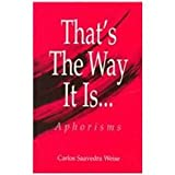 That's the Way It Is ... Aphorisms, Carlos S. Weise, 1581410255
