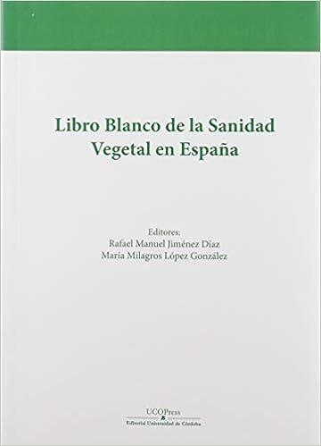 Libro Blanco de la Sanidad Vegetal en España: Amazon.es: Jiménez Díaz, Rafael M., López González, María Milagros: Libros