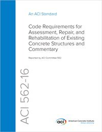 562-16: Code Requirements for Evaluation, Repair, and Rehabilitation of Concrete Buildings (ACI 562-XX) and Commentary
