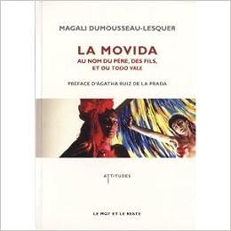 La movida : Au nom du père, des fils et du tode vale: Magali Dumousseau-Lesquer et Agatha Ruiz de la Prada: Amazon.com: Books