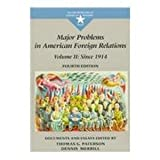 img - for Major Problems in American Foreign Relations: Since 1914 : Documents and Essays (Major Problems in American History) book / textbook / text book