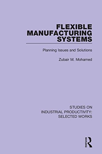 (Studies on Industrial Productivity: Flexible Manufacturing Systems: Planning Issues and Solutions (Studies on Industrial Productivity: Selected Works) (Volume 5))