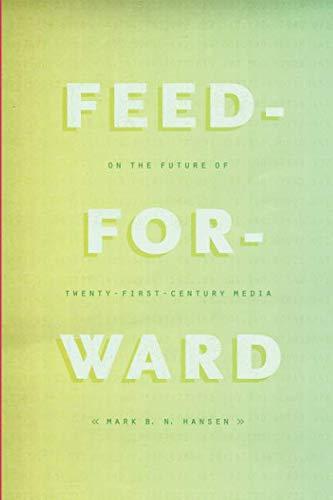 Feed-Forward: On the Future of Twenty-First-Century Media