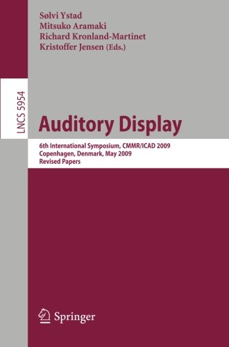 Auditory Display: 6th International Symposium, CMMR/ICAD 2009, Copenhagen, Denmark, May 18-22, 2009,  Revised Papers (Lecture Notes in Computer Science)