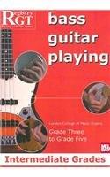 Bass Guitar Playing: Intermediate Grades: Grade Three to Grade Five