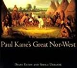 Paul Kane's Great Nor-West, Diane Eaton and Sheila Urbanek, 0774805498