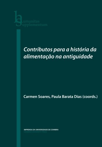 Read Online Contributos para a história da alimentação na antiguidade (Humanitas Supplementum) (Volume 14) (Portuguese Edition) pdf epub