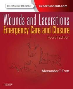 M.D. Alexander T. Trott: Wounds and Lacerations : Emergency Care and Closure (Hardcover); 2012 Edition
