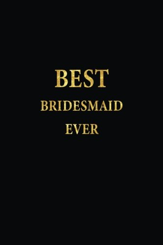 Best Bridesmaid Ever: Lined Notebook, Gold Letters Cover, Diary, Journal, 6 x 9 in., 110 Lined Pages