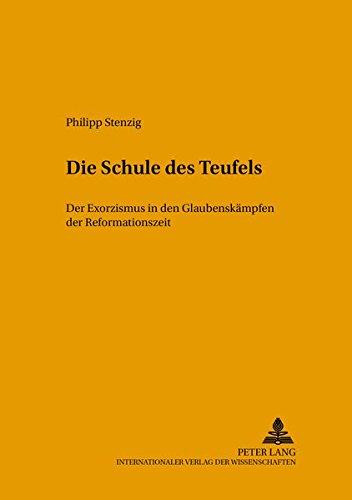 Die Schule des Teufels: Der Exorzismus in den Glaubenskämpfen der Reformationszeit (Tradition - Reform - Innovation / Studien zur Modernität des Mittelalters)