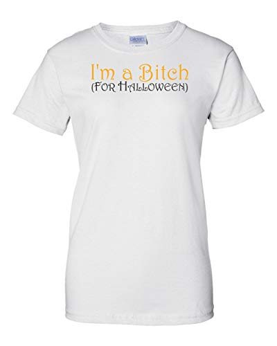 I'm A Bitch For Halloween Womens T Shirt Ladies Girls Cut Halloween Costume Tee Sarcastic Funny Adult Joke Clever Fun -
