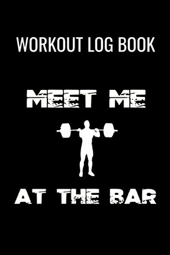 Workout Log Book Meet Me At The Bar: Progress Logbook Journal For Gym Fitness Weight Training Exercises