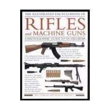 The Illustrated Encyclopedia of Rifles and Machine Guns: An illustrated historical reference to over 500 military, law enforcement  and antique firearms from around the world; Includes a fascinating history of the  origins of rifles from the 18th century, manual and automatic machine  guns, a comprehensi