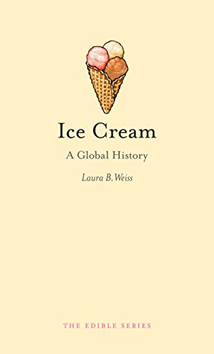 Ice Cream: A Global History (Edible) by Laura B. Weiss
