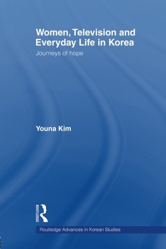 Women, Television and Everyday Life in Korea: Journeys of Hope (Routledge Advances in Korean Studies)