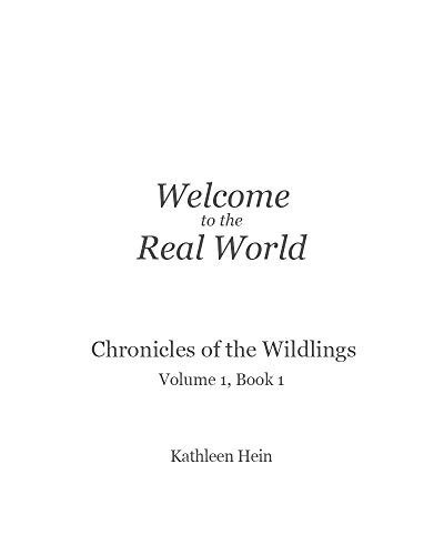 Welcome to the Real World: Chronicles of the Wildlings, Volume 1, Book 1