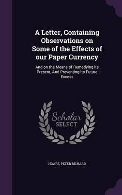 Read Online A Letter, Containing Observations on Some of the Effects of Our Paper Currency : And on the Means of Remedying Its Present, and Preventing Its Future Excess(Hardback) - 2015 Edition pdf