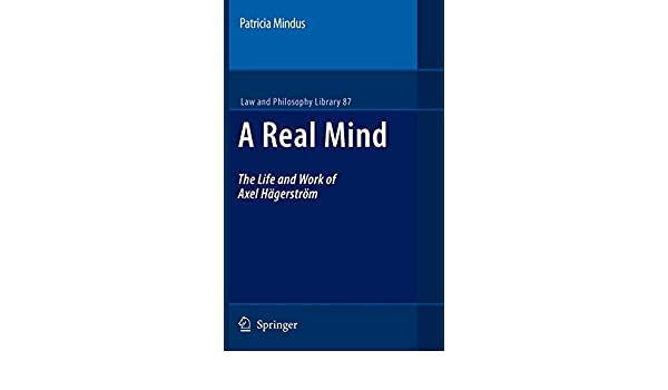 A Real Mind: The Life and Work of Axel Hägerström: 87 (Law and Philosophy Library)