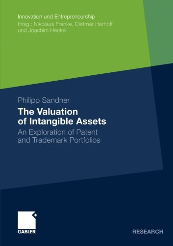 The Valuation of Intangible Assets: An Exploration of Patent and Trademark Portfolios (Innovation und Entrepreneurship)