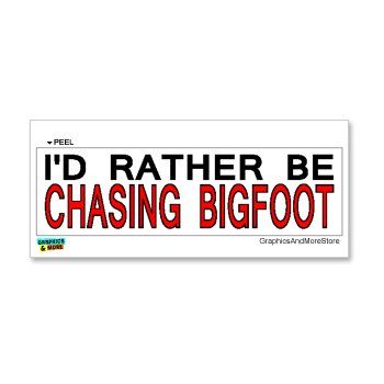 Graphics and More I'd Rather Be Chasing Bigfoot - Window Bumper Laptop Sticker