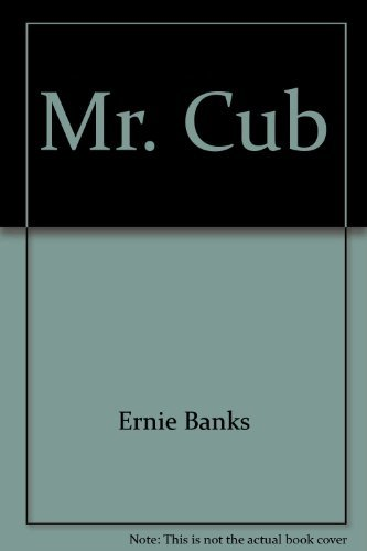 Mr. Cub by Ernie Banks and Jim Enright
