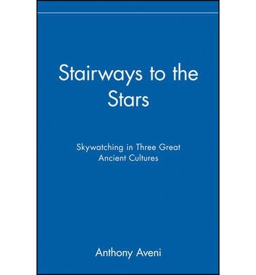 [(Stairways to the Stars: Skywatching the Three Great Ancient Cultures)] [Author: Anthony F. Aveni] published on (February, 1999)