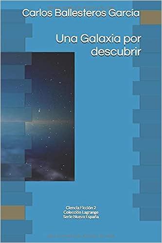 Una Galaxia por descubrir: Colección Lagrange. Ciencia Ficción 2 Nueva España: Amazon.es: Ballesteros García, Carlos, Ballesteros Garcia, Carlos: Libros